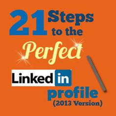 21 Steps to the Perfect LinkedIn Profile