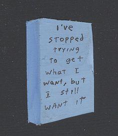 Eu parei de treinar para conseguir o que eu quero, mas eu continuo querendo