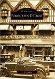 Forgotten Detroit (Images of America Series) written by my writer friend, Paul Vachon.