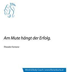 Am Mute hängt der Erfolg. (Theodor Fontane) www.floriankurta.at