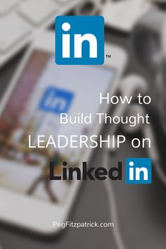 How to Build Thought Leadership with LinkedIn http://pegfitzpatrick.com/2014/05/19/how-to-build-thought-leadership-linkedin/