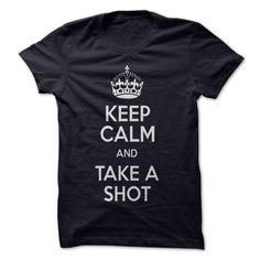 Keep Calm And Take A Shot T-Shirts, Hoodies. ADD TO CART ==►…