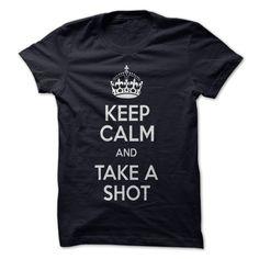 Keep Calm And Take A Shot T-Shirts, Hoodies. ADD TO CART ==►…