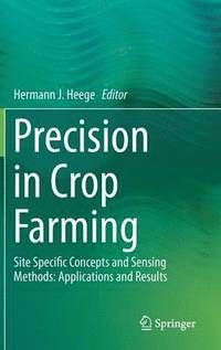 Precision in crop farming : site specific concepts and sensing methods : applications and results / Hermann J. Heege editor. Springer, cop. 2013