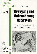 Bewegung und Wahrnehmung als System : systemisch-konstruktivistische Positionen in der Psychomotorik / Rolf Balgo