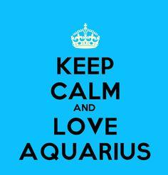KEEP CALM AND LOVE AQUARIUS