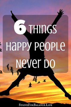 6 Things Happy People Never Do