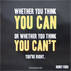'Whether you think you can, or whether you think you can't'