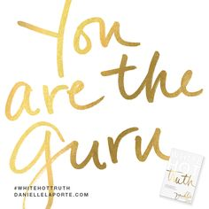 """""""You are the guru.""""   This #Truthbomb is from my new book #WhiteHotTruth, Chapter #11 to be exact. Order White Hot Truth today, and download the complete audio book for FREE...immediately— before it's available for sale!  For more truthy-ness and real conversations... join the White Hot Truth Book Club Community. Open to everyone: DANIELLELAPORTE.COM/BOOKCLUB"""