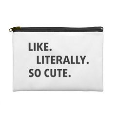 "Like. Literally. So Cute. Large White/Black 9"" x 6"" Cosmetic Bag 
