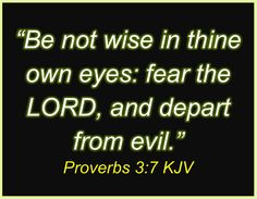 """quotes about wisdom   Proverbs 3:7 """" Be not wise in thine own eyes: fear the LORD, and ..."""