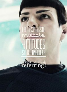 """Spock - Star Trek: Into Darkness """"I am expressing multiple attitudes simultaneously, to which are you referring?"""""""