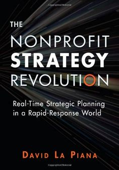 The Nonprofit Strategy Revolution: Real-Time Strategic Planning in a Rapid-Response World by David La Piana http://smile.amazon.com/dp/0940069652/ref=cm_sw_r_pi_dp_uhTfub0M3FNFJ