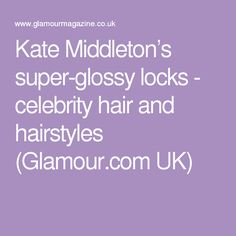 Kate Middleton's super-glossy locks - celebrity hair and hairstyles (Glamour.com UK)