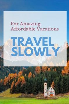 For Amazing, Affordable Vacations, Travel Slowly | Expert Travel Tips | How To Save Money On Your Vacation | Top Travel Tips | Affordable Travel Hacks