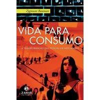 Livros Vida Para Consumo - a Transformação das Pessoas Em Mercadoria - Bauman Zygmunt (853780066X)