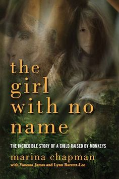 The Girl With No Name': Marina Chapman tells her incredible story of survival. An amazing story that will leave you waiting for the second book to hear what happens to her in the rest of her life. Truly incredible!