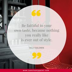 Be faithful to your own taste, because nothing you really like is ever out of style. - Billy Baldwin