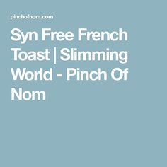 Syn Free French Toast | Slimming World - Pinch Of Nom