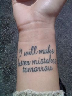 I will make better mistakes tomorrow