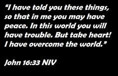 John 16:33 NIV, Trust and believe in Jesus, He is the only way.