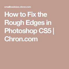 How to Fix the Rough Edges in Photoshop CS5 | Chron.com