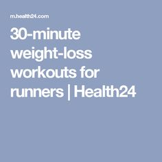 30-minute weight-loss workouts for runners | Health24