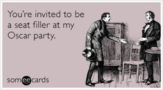 Funny Movies Ecard: You're invited to be a seat filler at my Oscar party.