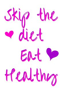 Skip the Diet Eat Healthy