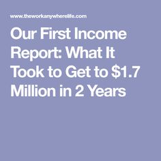Our First Income Report: What It Took to Get to $1.7 Million in 2 Years