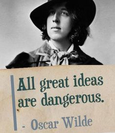 "Top 10 Oscar Wilde Quotes ""All great ideas are dangerous."""