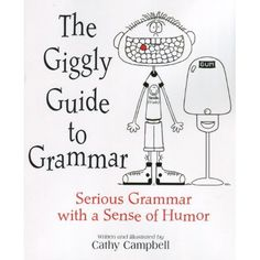 The Giggly Guide to Grammar: Cathy Campbell, Ann Dumaresq, Senior Editor, Michael Burke, Editor: 9781931492225: Amazon.com: Books