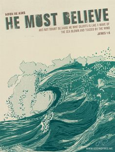 James When he asks he must believe and not doubt because he who doubts is like a wave of the sea blown and tossed by the wind. Book Of James, James 1, Gods Princess, Some Good Quotes, New American Standard Bible, Bible Promises, Bristol Board, Bible Verse Art, Christian Encouragement