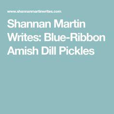Shannan Martin Writes: Blue-Ribbon Amish Dill Pickles