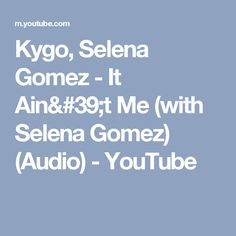 Kygo, Selena Gomez - It Ain't Me (with Selena Gomez) (Audio) - YouTube