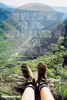 You need special shoes for hiking... and a bit of a specil sul as well. - Quote by Emme Woodhull-Bache. Design by Caro Ryan