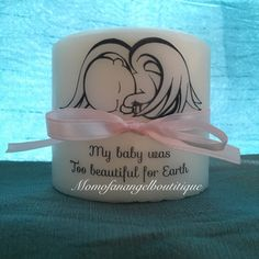 Too Beautiful For Earth Small Angel Baby Memorial Candle Pregnancy And Infant Loss by momofanangelboutique on Etsy https://www.etsy.com/listing/260544032/too-beautiful-for-earth-small-angel-baby