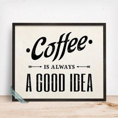 Coffee Is Always A Good Idea Print Typography Print by VocaPrints