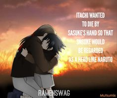 "Itachi's ultimate love for sasuke is powerful and pure and makes me cry ""whatever you do from now on , I will always love you"""