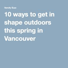 10 ways to get in shape outdoors this spring in Vancouver