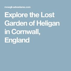 Explore the Lost Garden of Heligan in Cornwall, England