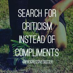 Procure por críticas em vez de elogios.