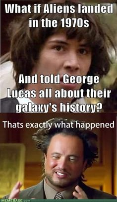 Watch Ancient Aliens to get this if you don't get it..  Lol memes