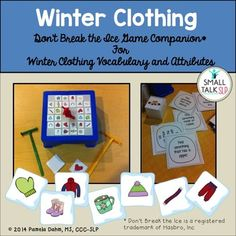This is a companion activity to the classic game Don't Break the Ice by Hasbro.  Students improve their receptive and expressive vocabulary skills by learning the names and attributes of winter clothing items while playing this popular game.  This set includes:*  14 winter clothing vocabulary words printed on 35 ice block-sized cards*  14 winter clothing vocabulary game cards*  22 attribute game cardsThis set does NOT include the Don't Break the Ice Game by Hasbro.