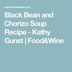 Black Bean and Chorizo Soup Recipe -      Kathy Gunst   | Food&Wine