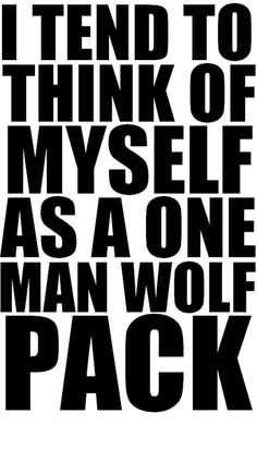 And then when I met you guys six months I ago I thought wait could it be? I just added two more guys to my wolf pack Wolf Pack Quotes, Wolf Quotes, When I Met You, I Meet You, Hangover Quotes, Hangover Series, One Man Wolf Pack, Twilight Jokes, You'll Never Walk Alone