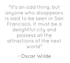 Oscar Wilde San Francisco Quotes, Oscar Wilde, My Heart, Wanderlust, Inspire, Sayings, Sweet, Life, Inspiration