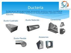 Ducteria Se fabrican en lámina galvanizada, lamina pintro, aluminio y acero inoxidable de distintos calibres y tamaños. Contamos con ductos Cuadrados, redondos y piezas especiales.