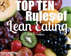The Top 10 Rules of Lean Eating. I agree with everything but the skipping breakfast. Breakfast is the most important meal of the day. If you must, have a brunch. But break your fast and you'll have more energy to get through your day.