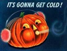 A very real threat if you live in Canada (I can remember many a year as a youngster when we went trick-or-treating with winter jackets and mitts on under our costumes). #vintage #pumpkins #Halloween